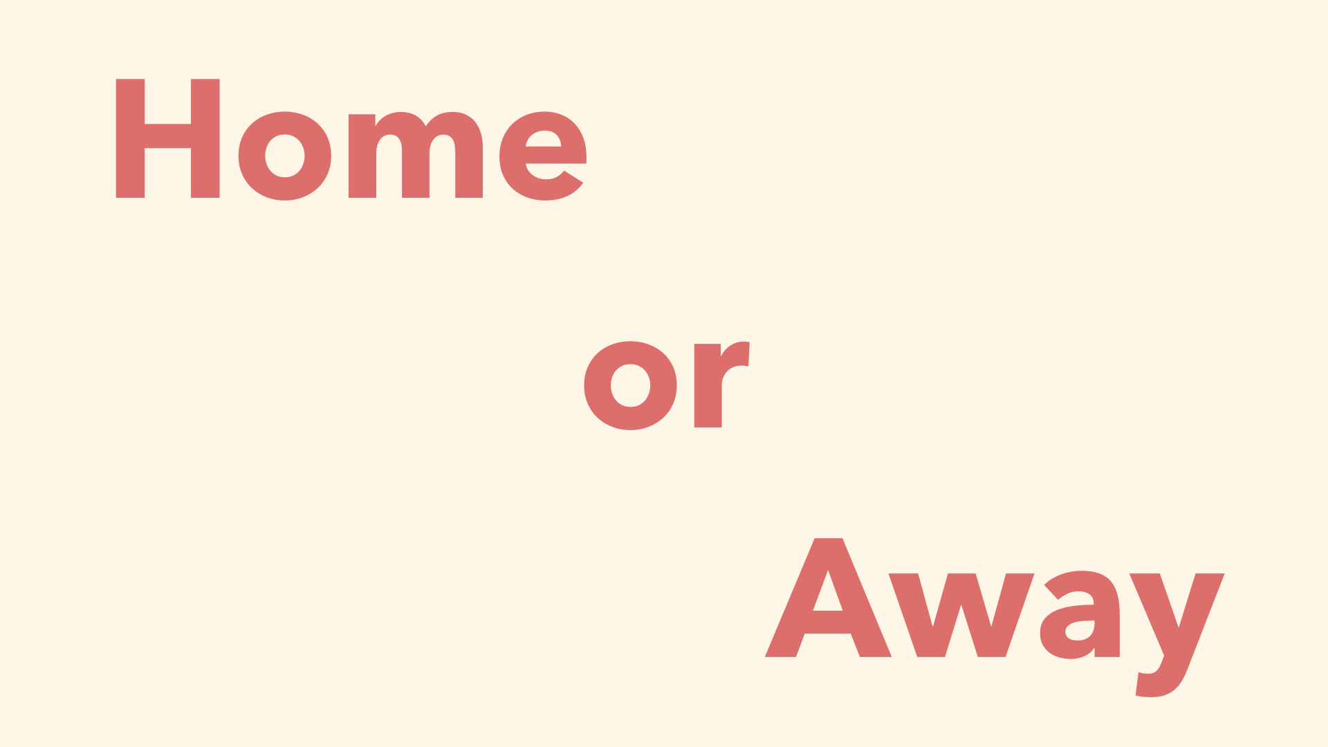 home or away